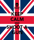 KEEP CALM AND SHOOT A GUN - Personalised Poster large