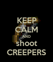 KEEP CALM AND shoot CREEPERS - Personalised Poster large