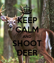 KEEP CALM AND SHOOT DEER - Personalised Poster large
