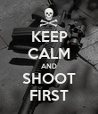 KEEP CALM AND SHOOT FIRST - Personalised Poster large