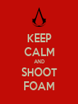 KEEP CALM AND SHOOT FOAM - Personalised Poster large