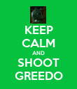 KEEP CALM AND SHOOT GREEDO - Personalised Poster large