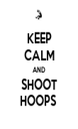 KEEP CALM AND SHOOT HOOPS  - Personalised Poster large