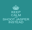 KEEP CALM AND SHOOT JASPER INSTEAD - Personalised Poster large
