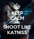 KEEP CALM AND SHOOT LIKE KATNISS - Personalised Poster large