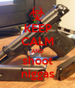 KEEP CALM AND shoot niggas - Personalised Poster large