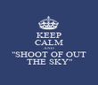 """KEEP CALM AND """"SHOOT OF OUT THE SKY"""" - Personalised Poster large"""