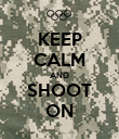 KEEP CALM AND SHOOT ON - Personalised Poster large