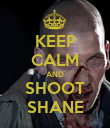 KEEP CALM AND SHOOT SHANE - Personalised Poster large