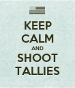 KEEP CALM AND SHOOT TALLIES - Personalised Poster large