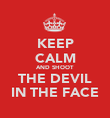 KEEP CALM AND SHOOT THE DEVIL IN THE FACE - Personalised Poster large