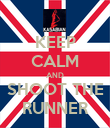 KEEP CALM AND SHOOT THE RUNNER - Personalised Poster large