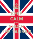 KEEP CALM AND SHOOT THE TALIBAN - Personalised Poster large