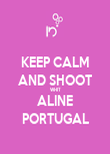 KEEP CALM AND SHOOT WHIT ALINE PORTUGAL - Personalised Poster large