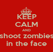 KEEP CALM AND shoot zombies in the face - Personalised Poster large