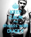 KEEP CALM AND shoots with DUCKY - Personalised Poster large