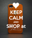 KEEP CALM AND SHOP at  - Personalised Poster large