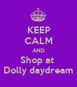 KEEP CALM AND Shop at  Dolly daydream - Personalised Poster large