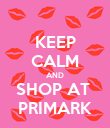 KEEP CALM AND SHOP AT  PRIMARK - Personalised Poster large