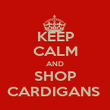 KEEP CALM AND SHOP CARDIGANS  - Personalised Poster large