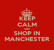 KEEP CALM AND SHOP IN MANCHESTER - Personalised Poster large