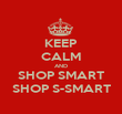 KEEP CALM AND SHOP SMART SHOP S-SMART - Personalised Poster large