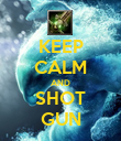 KEEP CALM AND SHOT GUN - Personalised Poster large