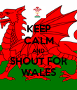 KEEP CALM AND SHOUT FOR WALES - Personalised Poster large