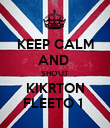 KEEP CALM AND  SHOUT KIKRTON FLEETO 1  - Personalised Poster large