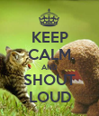 KEEP CALM AND SHOUT LOUD - Personalised Poster large