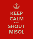 KEEP CALM AND SHOUT MISOL - Personalised Poster large