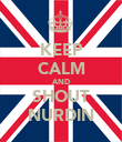 KEEP CALM AND SHOUT NURDIN - Personalised Poster large