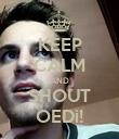 KEEP CALM AND SHOUT OEDì! - Personalised Poster large