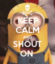 KEEP CALM AND SHOUT ON  - Personalised Poster large