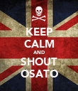 KEEP CALM AND SHOUT OSATO - Personalised Poster large
