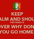 KEEP CALM AND SHOUT  THE FANIN IS OVER WHY DONT YOU GO HOME  - Personalised Poster large