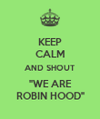 """KEEP CALM AND SHOUT """"WE ARE ROBIN HOOD"""" - Personalised Poster large"""