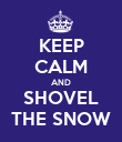 KEEP CALM AND SHOVEL THE SNOW - Personalised Poster large