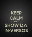 KEEP CALM AND SHOW DA IN-VERSOS - Personalised Poster large