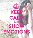 KEEP CALM AND SHOW EMOTIONS - Personalised Poster large