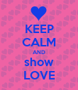 KEEP CALM AND show LOVE - Personalised Poster large