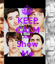 KEEP CALM AND Show Me - Personalised Poster large