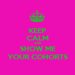 KEEP CALM AND SHOW ME YOUR COHORTS - Personalised Poster large