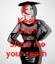 Keep Calm And Show me your teeth  - Personalised Poster large