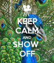 KEEP CALM AND SHOW  OFF - Personalised Poster small