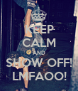KEEP CALM AND SHOW OFF! LMFAOO! - Personalised Poster large