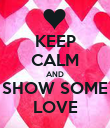 KEEP CALM AND SHOW SOME LOVE - Personalised Poster large