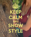 KEEP CALM AND SHOW STYLE - Personalised Poster large