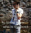 KEEP CALM AND Show them  who is the boss - Personalised Poster large