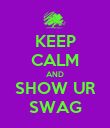 KEEP CALM AND SHOW UR SWAG - Personalised Poster large